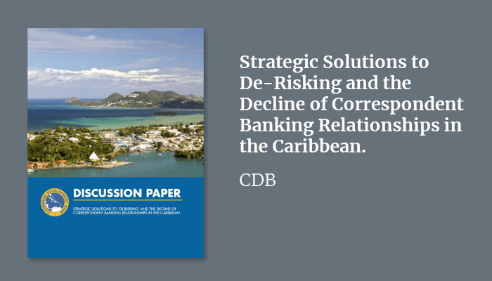 Strategic Solutions to De-Risking and the Decline of Correspondent Banking Relationships in the Caribbean.