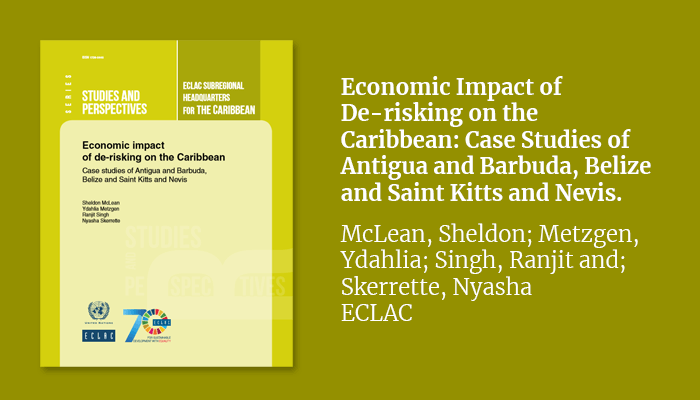 Economic Impact of De-risking on the Caribbean: Case Studies of Antigua and Barbuda, Belize and Saint Kitts and Nevis.