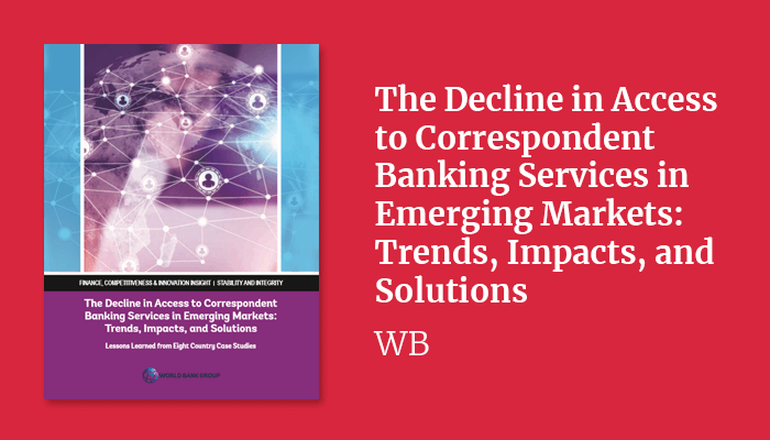 The Decline in Access to Correspondent Banking Services in Emerging Markets: Trends, Impacts, and Solutions